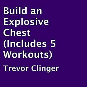 Build an Explosive Chest (Includes 5 Workouts) Audiobook