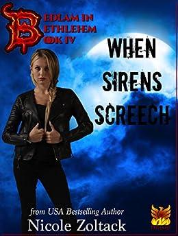 When Sirens Screech (Bedlam in Bethlehem Book 4) by [Zoltack, Nicole]