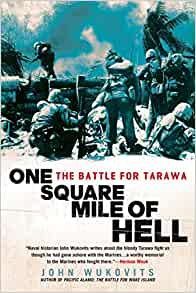 One Square Mile Of Hell The Battle For Tarawa By John F Wukovits