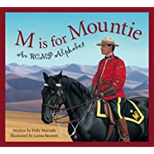 M Is For Mountie: A Royal Canadian Mounted Police Alphabet: A Royal Canadian Mounted Police Alphabet