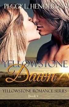 Yellowstone Dawn (Yellowstone Romance Book 4) by [Henderson, Peggy L]
