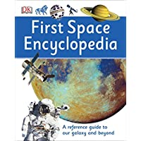First Space Encyclopedia: A Reference Guide to Our Galaxy and Beyond (DK First Reference)