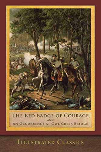 The Red Badge of Courage and An Occurrence at Owl Creek Bridge: Illustrated Edition