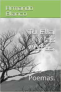Tu. Ella. Y las otras.: Poemas. (Spanish Edition): Armando Blanco Blanco: 9781983143144: Amazon.com: Books