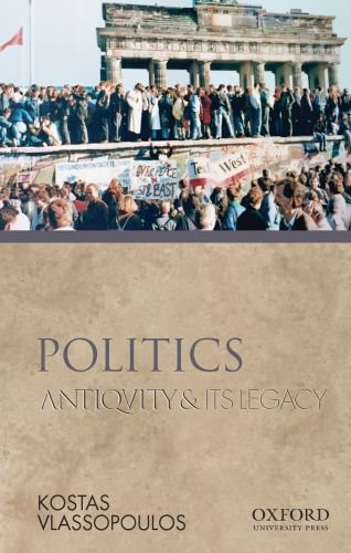 Politics: Antiquity and Its Legacy (Ancients & Moderns)