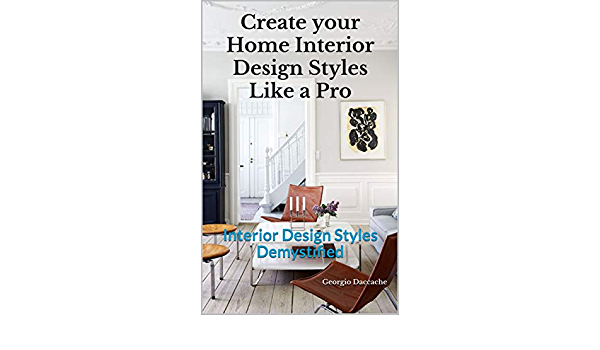 Create Your Home Interior Design Styles Like A Pro Interior Design Styles Demystified Kindle Edition By Daccache Georgio Crafts Hobbies Home Kindle Ebooks Amazon Com