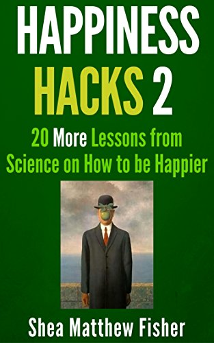 Happiness Hacks 2: 20 More Lessons from Science on How to be Happier