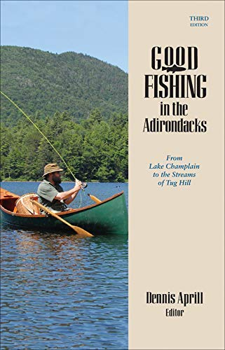 Good Fishing in the Adirondacks: From Lake Champlain to the Streams of Tug Hill (Third Edition)  (Good Fishing) (Best Fly Fishing In The Northeast)
