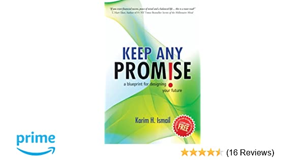 Keep any promise a blueprint for designing your future karim h keep any promise a blueprint for designing your future karim h ismail 9780595467051 amazon books malvernweather Images
