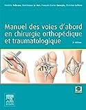 Manuel des voies d'abord en chirurgie orthopédique et traumatologique