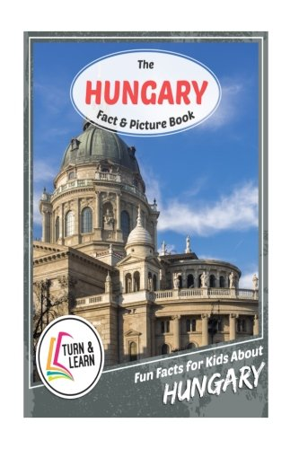 The Hungary Fact and Picture Book: Fun Facts for Kids About Hungary (Turn and Learn)