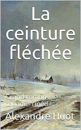 La ceinture fléchée: Grand roman canadien inédit (French Edition)