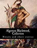 Algernon Blackwood, Collection Novels and short stories
