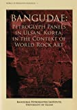 Bangudae : Petroglyph Panels in Ulsan, Korea, in the Context of World Rock Art, Jeon, Ho-tae and Bahn, Paul G., 1565914066