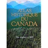ATLAS HISTORIQUE DU CANADA T01 : DES ORIGINES À 1800