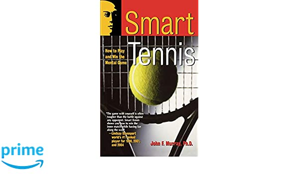 Smart Tennis Mental Game: How to Play and Win the Mental Game Smart Sport Series: Amazon.es: John F. Murray, Murray: Libros en idiomas extranjeros
