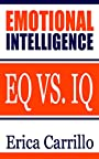 EMOTIONAL INTELLIGENCE: EQ vs. IQ (Improve Your Social Skills, Emotions, Communication Skills, Self Confidence)