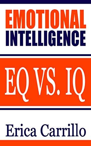 EMOTIONAL INTELLIGENCE: EQ vs. IQ (Improve Your Social Skills, Emotions, Communication Skills, Self Confidence)