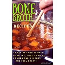 Bone Broth Recipes: Bone Broth Recipes to Live Longer, Lose Weight, Strengthen Your Immune System  and Increase Energy (Jonathan Crowley's Natural Health, Fitness and Weight Loss Book 2)