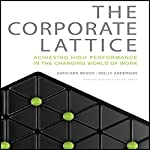 The Corporate Lattice: Achieving High Performance in the Changing World of Work | Cathleen Benko,Molly Anderson