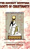 The Ancient Egyptian Roots of Christianity, Moustafa Gadalla, 1931446296