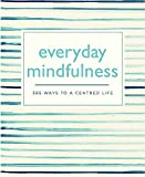 Everyday Mindfulness: 365 Ways to a Centered Life (365 Ways to Everyday...)