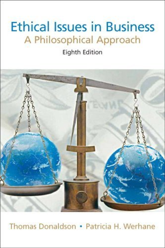 Ethical Issues in Business: A Philosophical Approach (8th Edition) by Donaldson, Thomas Published by Pearson 8th (eighth) edition (2007) Paperback