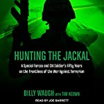Hunting the Jackal: A Special Forces and CIA Soldier's Fifty Years on the Frontlines of the War Against Terrorism | Tim Keown,Billy Waugh