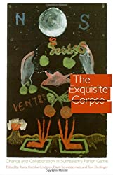 The Exquisite Corpse: Chance and Collaboration in Surrealism's Parlor Game (Texts and Contexts)