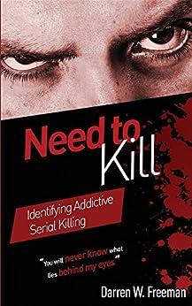 Need to Kill: Identifying Addictive Serial Killing by [Freeman, Darren]