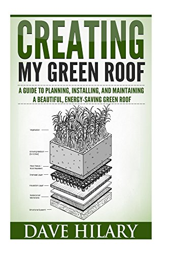 Creating My Green Roof: A guide to planning, installing, and maintaining a beautiful, energy-saving green roof by [Hilary, Dave]