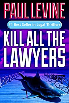 KILL ALL THE LAWYERS (Solomon vs. Lord Legal Thrillers Book 3) by [Levine, Paul]