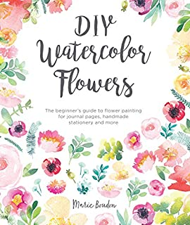 Book Cover: DIY Watercolor Flowers: The Beginner's Guide to Flower Painting for Journal Pages, Handmade Stationery and More