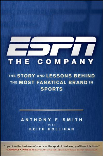 ESPN The Company: The Story and Lessons Behind the Most Fanatical Brand in Sports by Anthony F. Smith (2009-09-08)