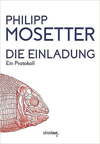 Die Einladung Ein Protokoll Amazon De Philipp Mosetter Bucher