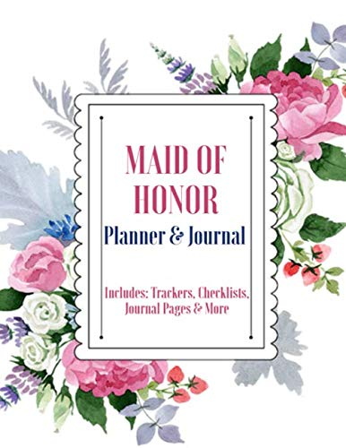Maid of Honor Planner & Journal: Bridal Party Organizer Includes Trackers, Checklists, Journal Pages & More: Bridesmaid Gift