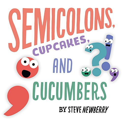 Semicolons, Cupcakes, and Cucumbers Picture Books That Teach Grammar, Figurative Language, and Punctuation
