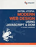 DHTML Utopia Modern Web Design Using JavaScript & DOM by Stuart Langridge (2005-06-11)