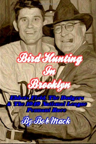 Bird Hunting In Brooklyn: Ebbets Field, The Dodgers & The 1949 National League Pennant Race