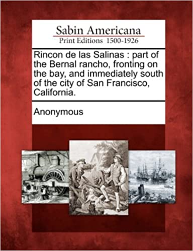 Book Rincon de las Salinas: part of the Bernal rancho, fronting on the bay, and immediately south of the city of San Francisco, California.
