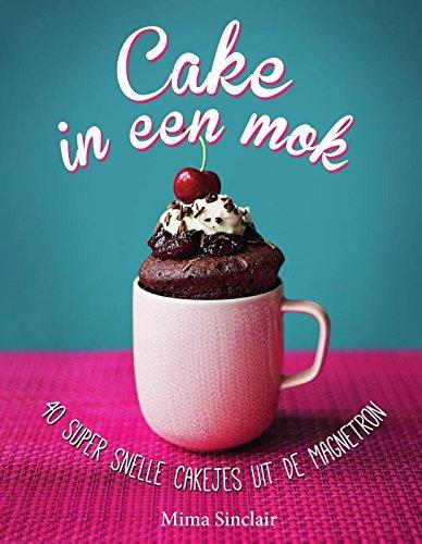 Cake in een mok: 40 super snelle cakejes uit de magnetron ...