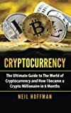 Cryptocurrency: The Ultimate Guide to The World of Cryptocurrency and How I Became a Crypto Millionaire in 6 Months Picture