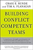 Building Conflict Competent Teams, Craig E. Runde and Tim A. Flanagan, 0470189479
