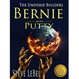 Bernie and the Putty: humorous epic fantasy / science fiction adventure (The Universe Builders Book 1)