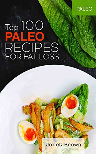 Paleo: Top 100 Paleo Recipes for Fat Loss by Janet Brown