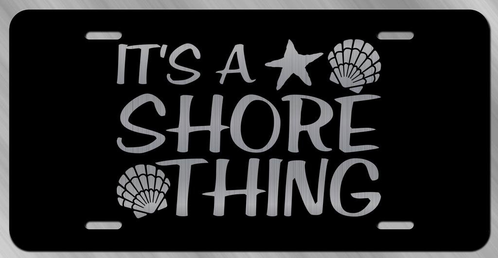 Beach Its A Shore Thing Vanity Front License Plate Tag KCE228