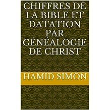 Chiffres de la  Bible et datation par généalogie de Christ (French Edition)