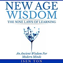 New Age Wisdom: The Nine Laws of Learning: An Ancient Wisdom for Modern Minds Audiobook by Isen Ton Narrated by Anthony Catt