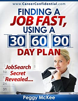 Finding a Job Fast Using a 30 / 60 / 90 Day Plan by [McKee, Peggy]