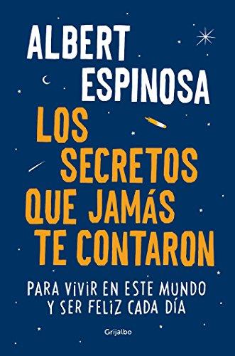 Los secretos que jamas te contaron / The Secrets They Never Told You: Para vivir en este mundo y ser feliz cada dia (Spanish Edition)